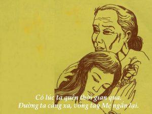 Ai còn mẹ xin đừng làm mẹ khóc Đừng để buồn trên mắt mẹ nghe không